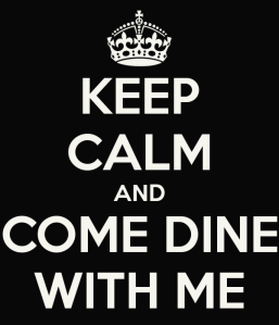 keep-calm-and-come-dine-with-me-1
